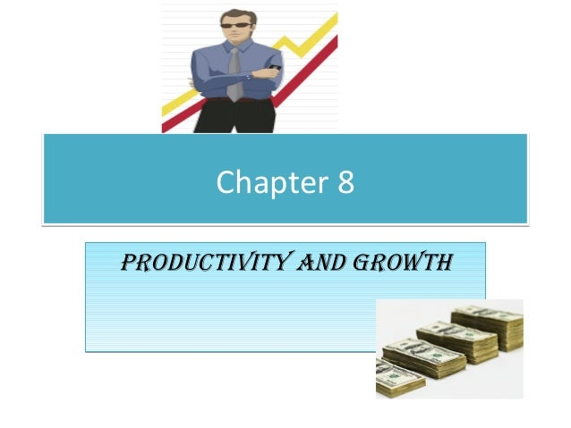 Chapter 8 Productivity and Growth