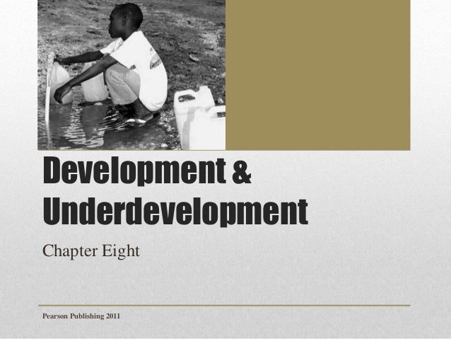 Development & Underdevelopment Chapter Eight  Pearson Publishing 2011