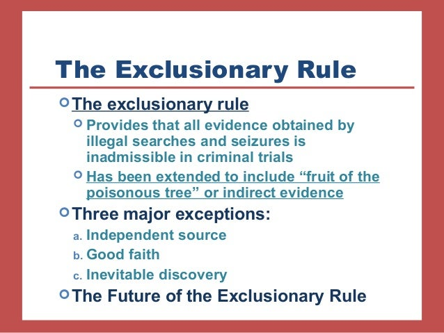 the exclusionary rule 341 the exclusionary rule: is it on its way out should it be christopher slobogin this symposium, comprising six articles in addition to this one, was triggered.