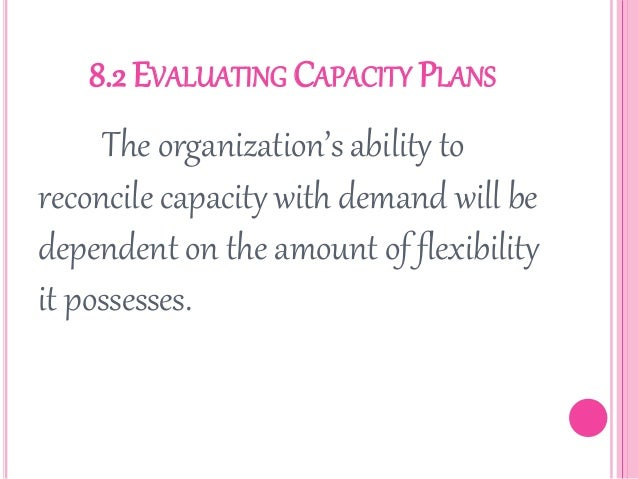 Evaluate ways of reconciling capacity and