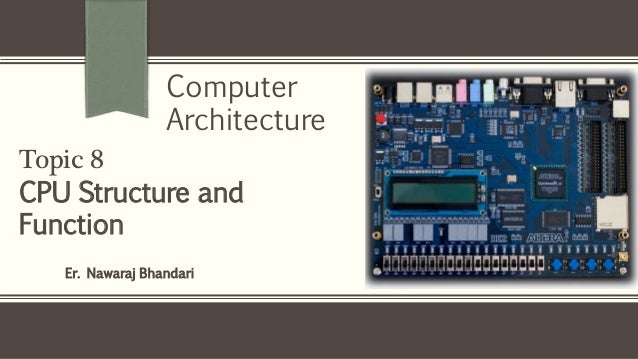 Er. Nawaraj Bhandari Topic 8 CPU Structure and Function Computer Architecture