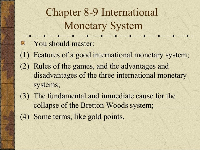 Chapter 8-9 International            Monetary System      You should master:(1)   Features of a good international monetar...