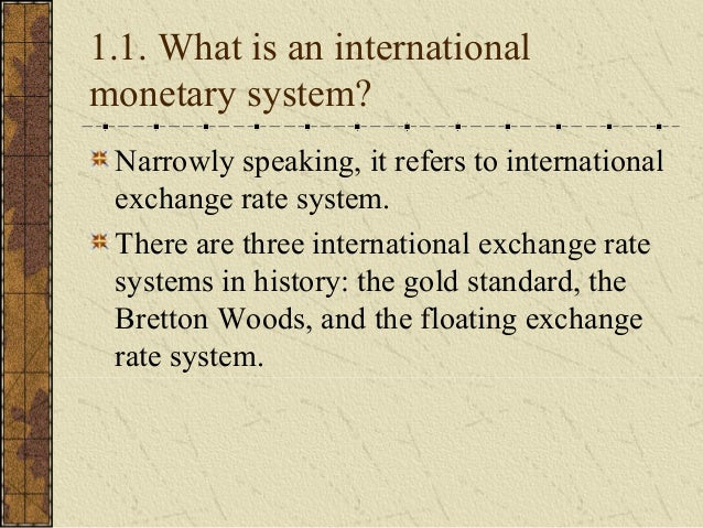 advantage and disadvantage of bretton woods system The advantage of such a constraint was the absence of inflation however, it had the major disadvantage dissociating growth of the money supply with real economic activity  as prices (prices of goods and services, wages) evolved slowly, the situation changes passed by adjustments on the quantities (high unemployment in times of depression and.