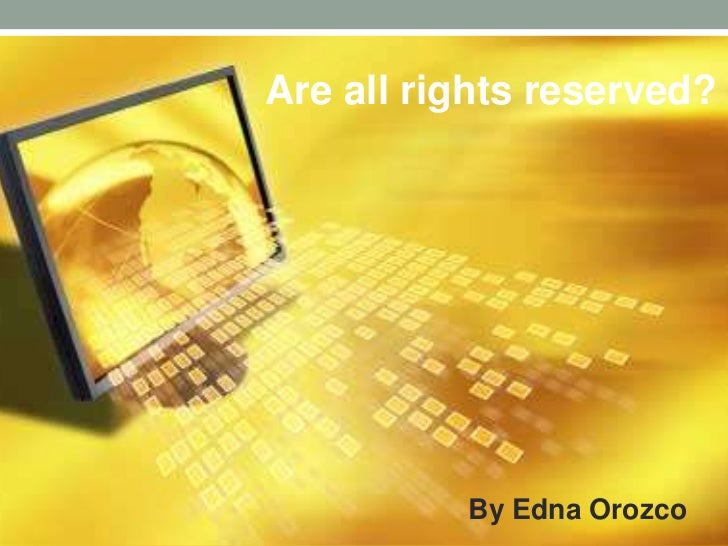 Are all rights reserved?          By Edna Orozco