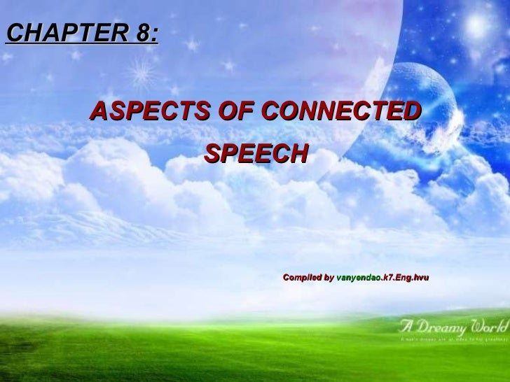 CHAPTER 8: ASPECTS OF CONNECTED SPEECH Compiled by  vanyendao .k7.Eng.hvu