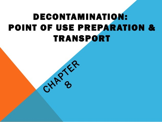 DECONTAMINATION: POINT OF USE PREPARATION & TRANSPORT CHAPTER 8