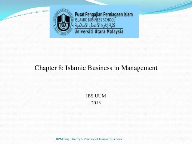 Chapter 8: Islamic Business in Management  IBS UUM 2013  BPMS1013 Theory & Practice of Islamic Business  1