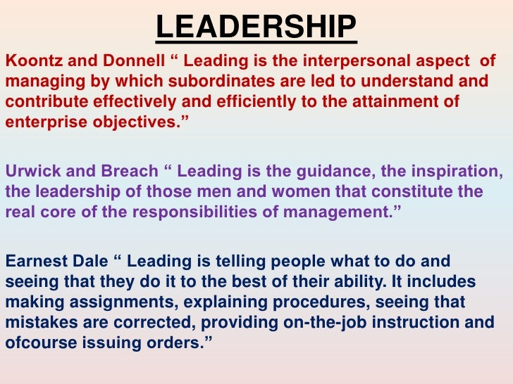 "LEADERSHIPKoontz and Donnell "" Leading is the interpersonal aspect ofmanaging by which subordinates are led to understand ..."