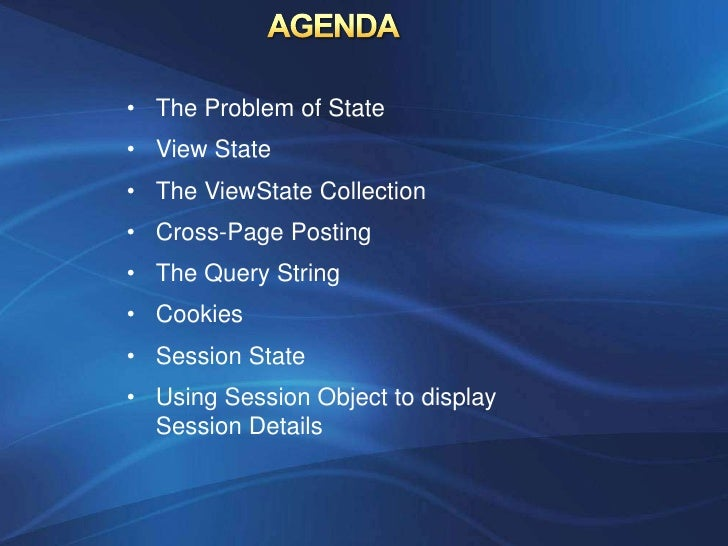 • The Problem of State• View State• The ViewState Collection• Cross-Page Posting• The Query String• Cookies• Session State...