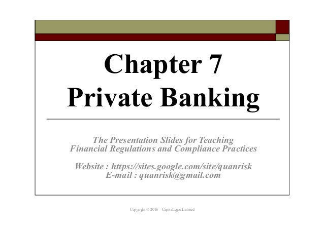 Chapter 7 Private Banking The Presentation Slides for Teaching Financial Regulations and Compliance Practices Website : ht...