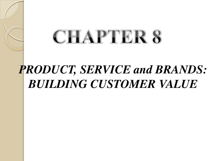 PRODUCT, SERVICE and BRANDS: BUILDING CUSTOMER VALUE