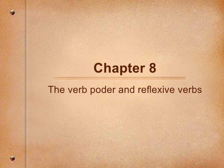 Chapter 8 The verb poder and reflexive verbs
