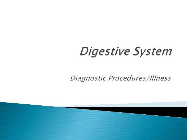 Digestive System<br />Diagnostic Procedures/Illness <br />