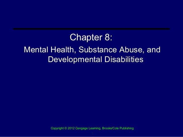 Chapter 8:Mental Health, Substance Abuse, and      Developmental Disabilities      Copyright © 2012 Cengage Learning, Broo...