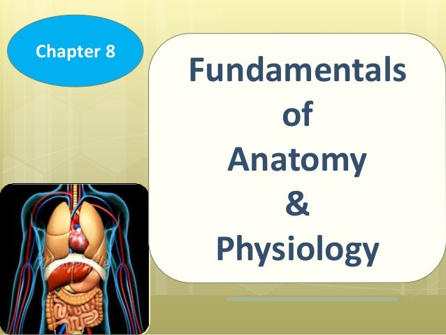 Chapter 8 Fundamentals of Anatomy and Physiology
