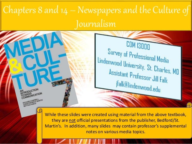 Chapters 8 and 14 – Newspapers and the Culture of Journalism While these slides were created using material from the above...