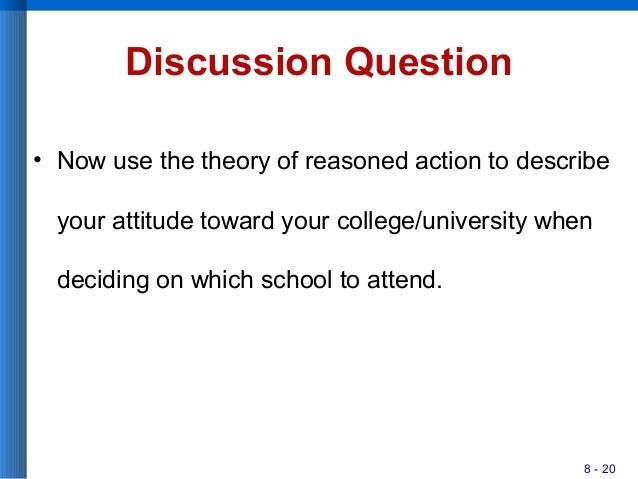 8 - 20 Discussion Question • Now use the theory of reasoned action to describe your attitude toward your college/universit...