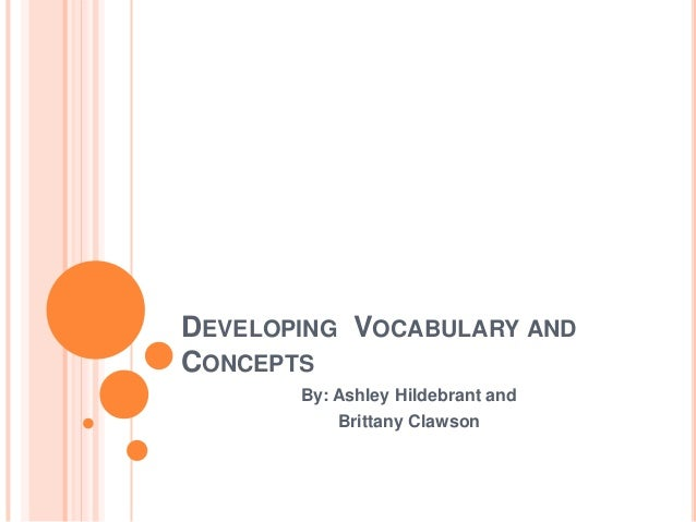 DEVELOPING VOCABULARY AND CONCEPTS By: Ashley Hildebrant and Brittany Clawson