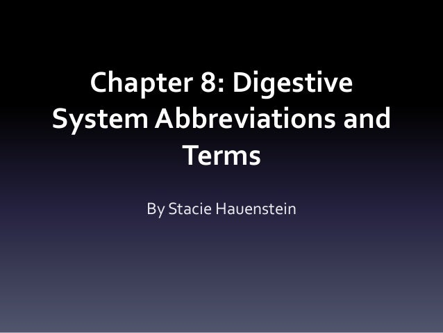 Chapter 8: Digestive System Abbreviations and Terms By Stacie Hauenstein