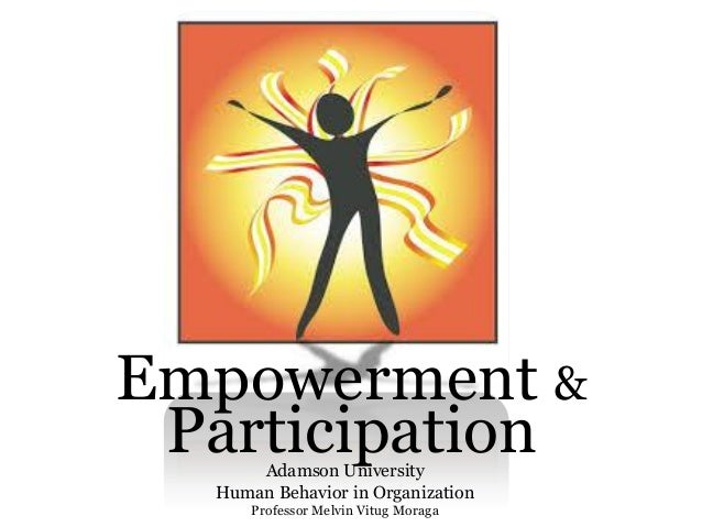 empowerment and participation Actually, the idea of the empowerment is situated in the proposals on suggestions, enrichment of functions and participation of the employees.