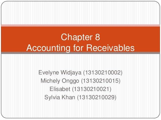 Chapter 8 Accounting for Receivables Evelyne Widjaya (13130210002) Michely Onggo (13130210015) Elisabet (13130210021) Sylv...