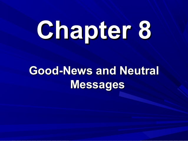 Chapter 8Chapter 8 Good-News and NeutralGood-News and Neutral MessagesMessages