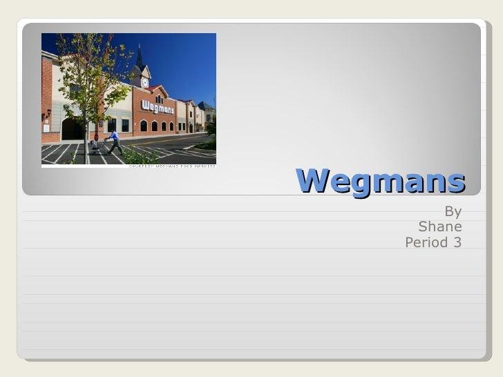 Wegmans By Shane Period 3