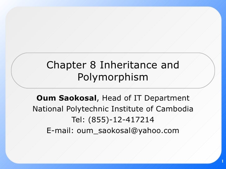 Chapter 8 Inheritance and Polymorphism Oum Saokosal , Head of IT Department National Polytechnic Institute of Cambodia Tel...