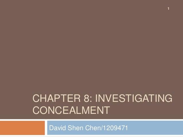 CHAPTER 8: INVESTIGATING CONCEALMENT David Shen Chen/1209471 1
