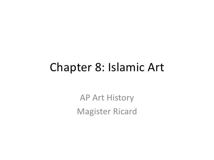 Chapter 8: Islamic Art<br />AP Art History<br />Magister Ricard<br />