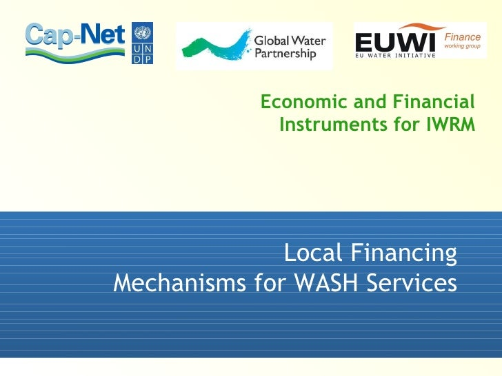 Economic and Financial Instruments for IWRM   Local Financing Mechanisms for WASH Services