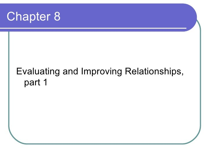 Chapter 8 <ul><li>Evaluating and Improving Relationships, part 1 </li></ul>