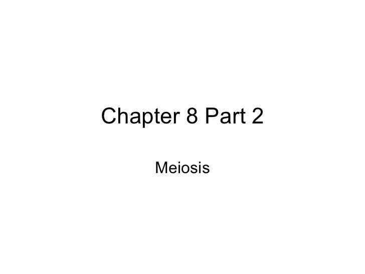 Chapter 8 Part 2     Meiosis