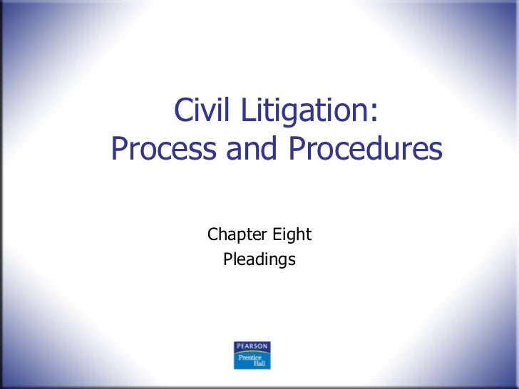 Civil Litigation:Process and Procedures      Chapter Eight        Pleadings