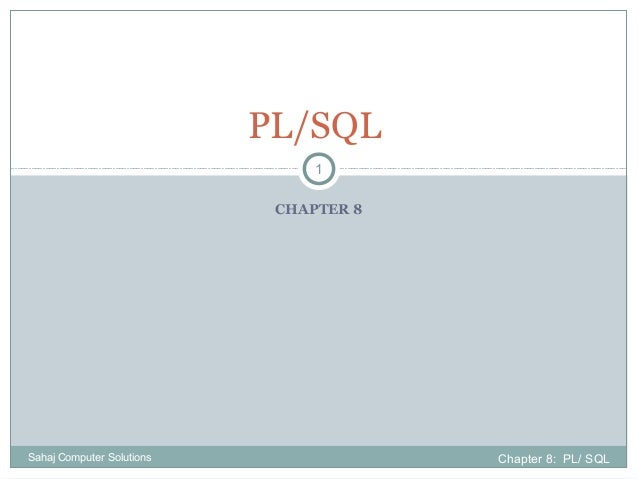CHAPTER 8 PL/SQL Chapter 8: PL/ SQLSahaj Computer Solutions 1