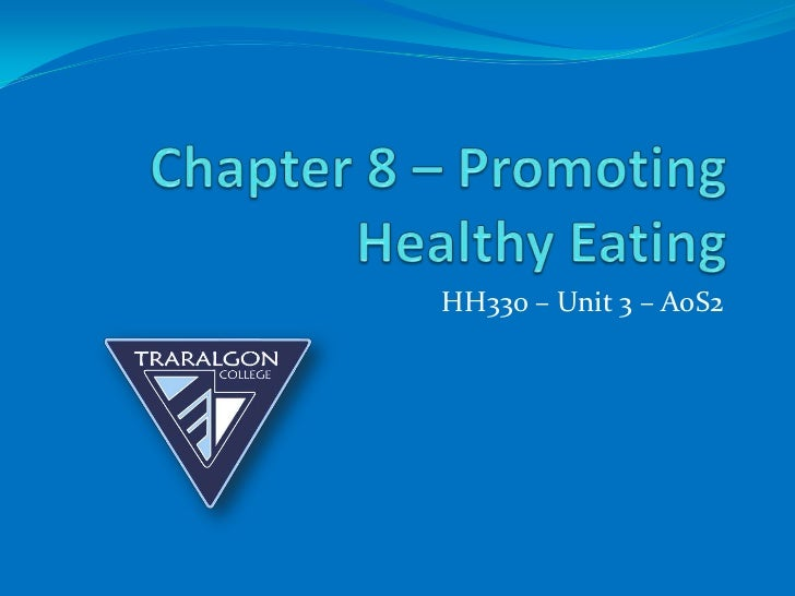 Chapter 8 – Promoting Healthy Eating<br />HH330 – Unit 3 – AoS2<br />