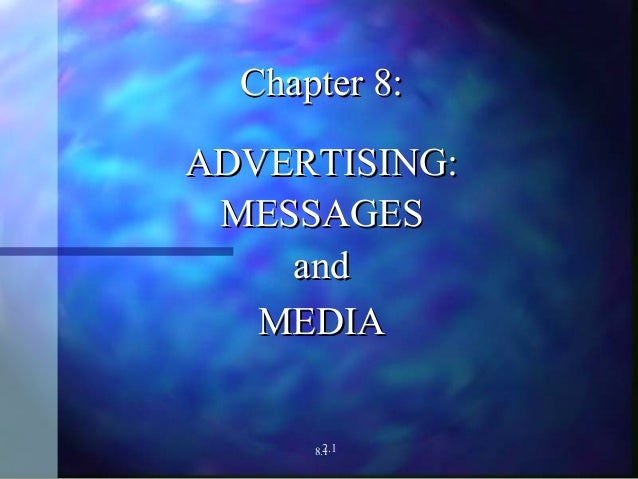Chapter 8:ADVERTISING: MESSAGES    and   MEDIA        2.1      8.1