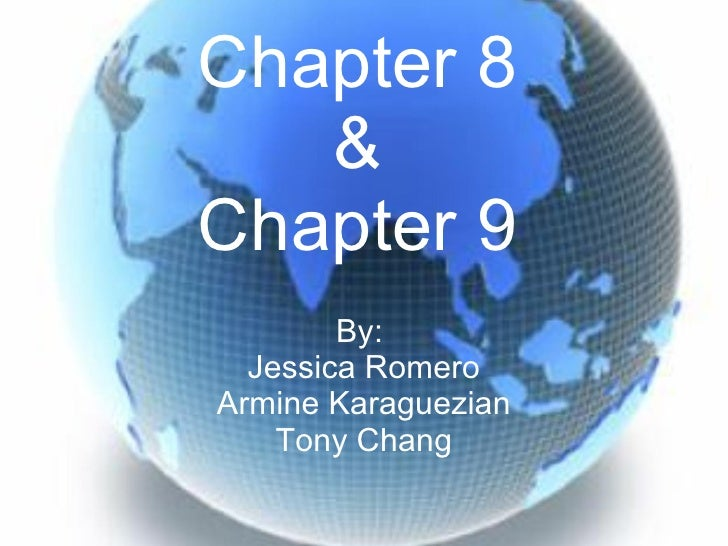 Chapter 8 & Chapter 9 By:  Jessica Romero Armine Karaguezian Tony Chang