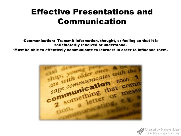 Effective Presentations and Communication<br /><ul><li>Communication:  Transmit information, thought, or feeling so that i...