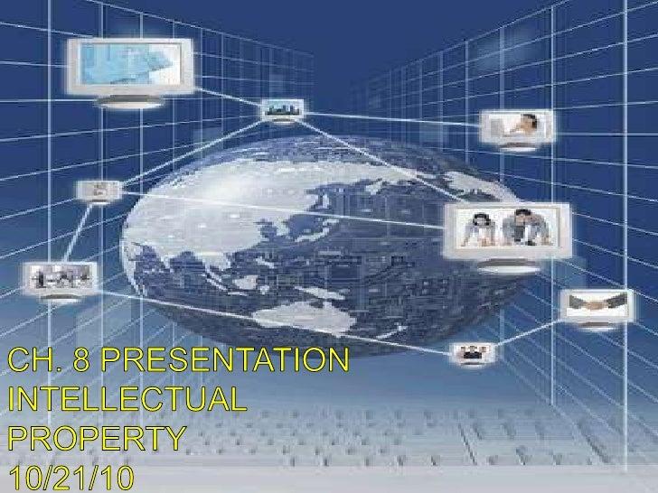 CH. 8 PRESENTATION<br />INTELLECTUAL PROPERTY<br />10/21/10<br />BY: MATT DEOLIVEIRA<br />