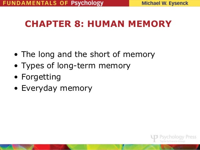 CHAPTER 8: HUMAN MEMORY•   The long and the short of memory•   Types of long-term memory•   Forgetting•   Everyday memory