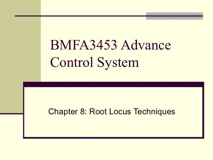 BMFA3453 Advance Control System Chapter 8: Root Locus Techniques