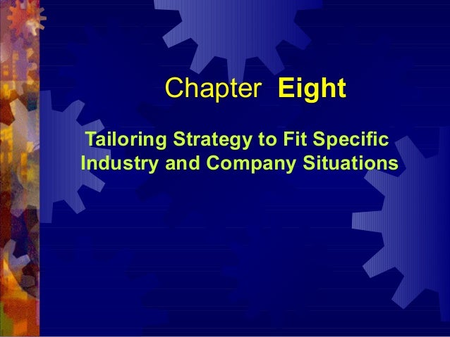 Chapter Eight Tailoring Strategy to Fit Specific Industry and Company Situations