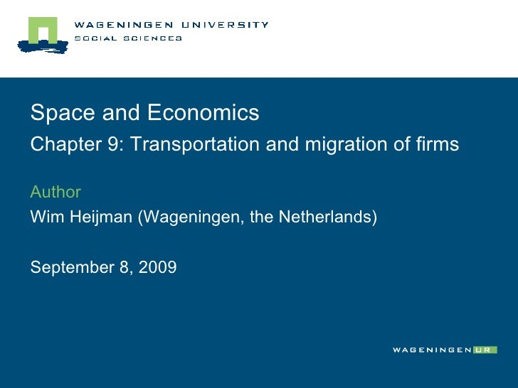 Space and Economics Chapter 9: Transportation and migration of firms Author Wim Heijman (Wageningen, the Netherlands)  Sep...