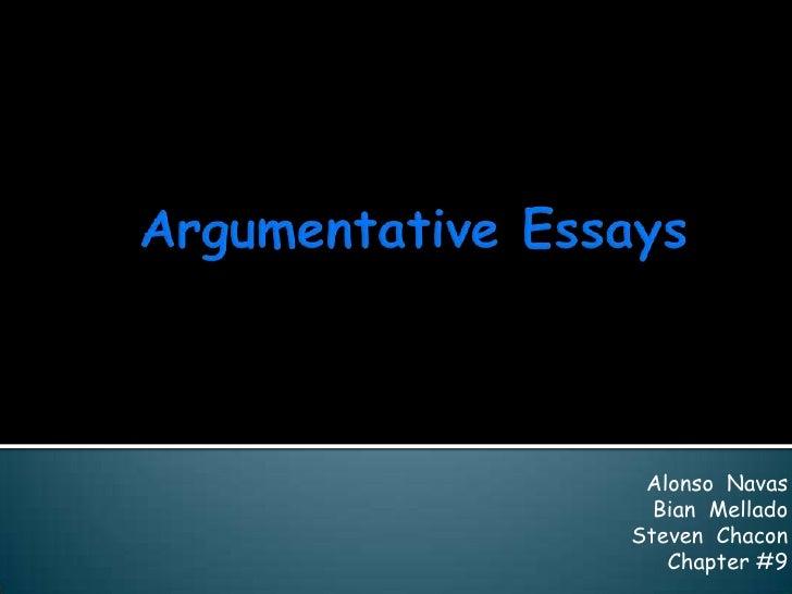 Argumentative Essays<br />Alonso  Navas<br />Bian  Mellado<br />Steven  Chacon<br />Chapter #9<br />