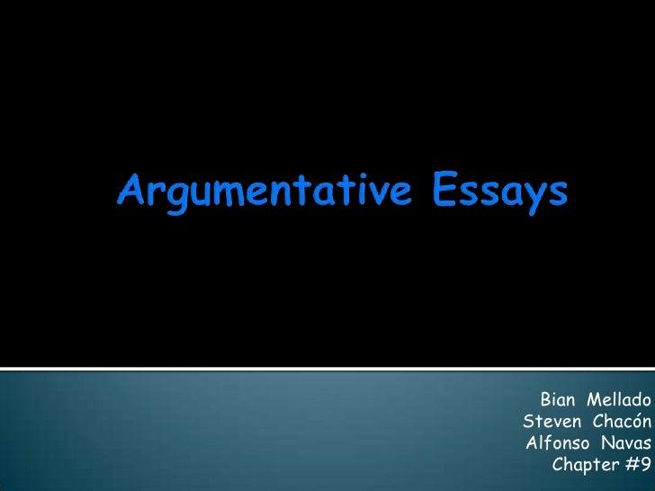 Argumentative Essays<br />BianMellado<br />Steven  Chacón<br />Alfonso  Navas<br />Chapter #9<br />