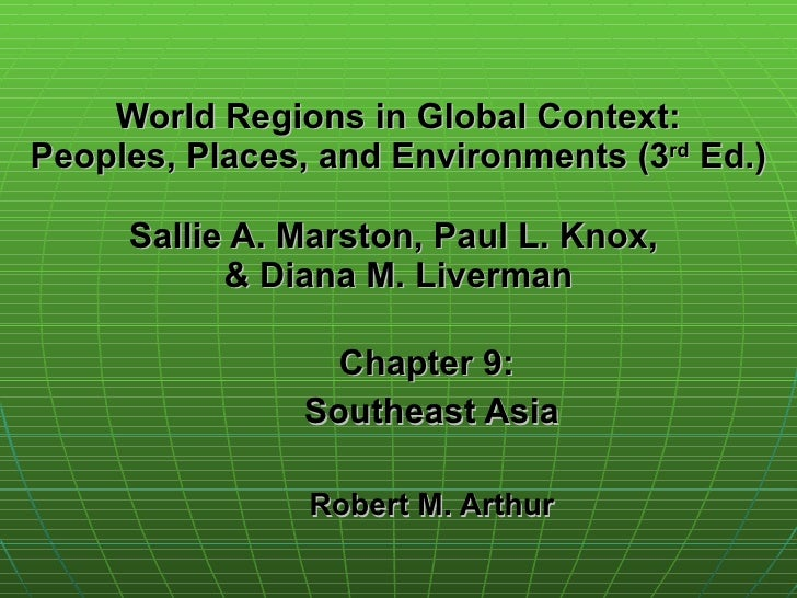 World Regions in Global Context: Peoples, Places, and Environments (3 rd  Ed.) Sallie A. Marston, Paul L. Knox,  & Diana M...