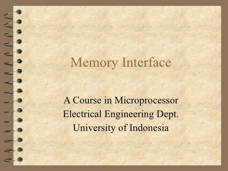 Memory Interface A Course in Microprocessor Electrical Engineering Dept. University of Indonesia