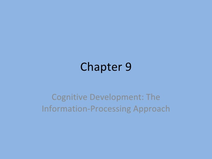 Chapter 9 Cognitive Development: The Information-Processing Approach