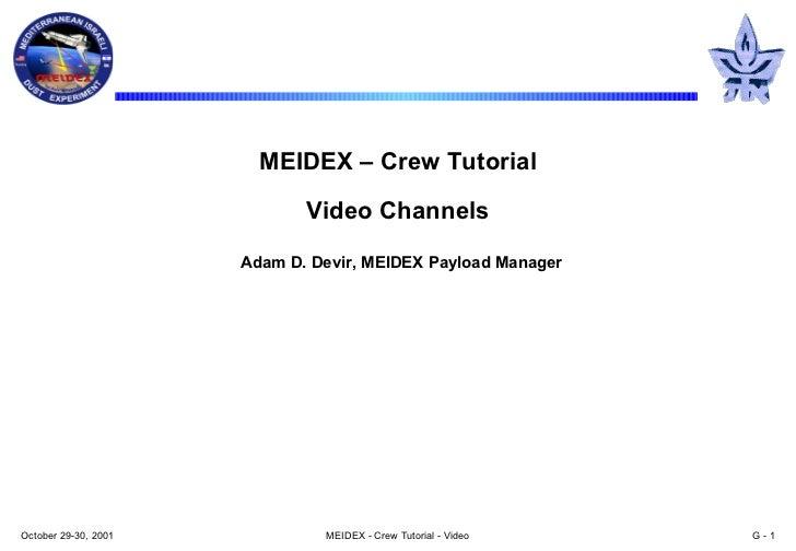 MEIDEX  –  Crew Tutorial Video Channels   Adam D. Devir, MEIDEX Payload Manager